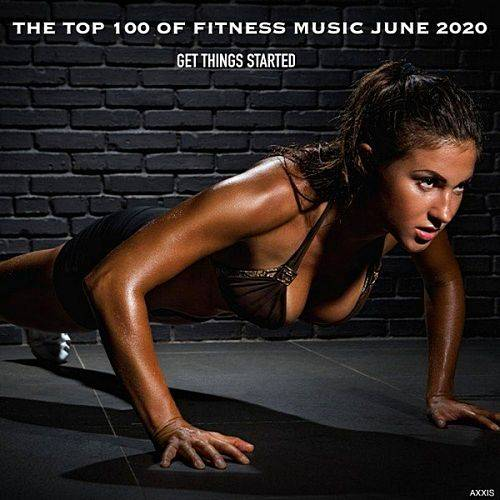 The Top 100 Of Fitness Music June 2020 Get Things Started (2020)
