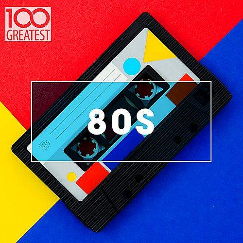 100 Greatest 80s: Ultimate 80s Throwback Anthems (2020)